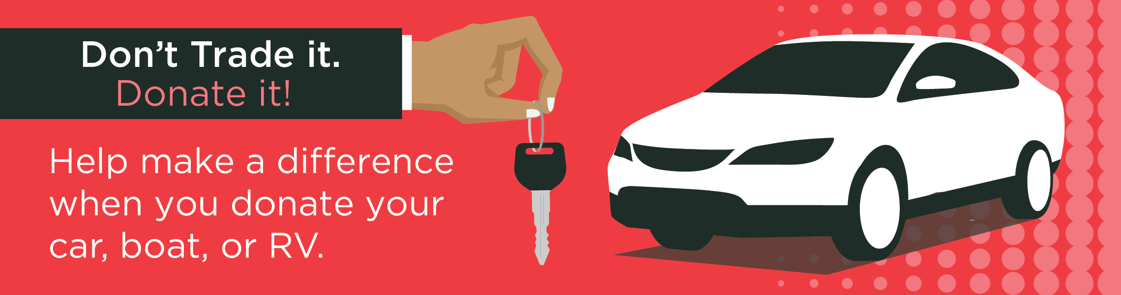 "Vector of a woman's hand holding car keys with a car in the background with the words ""Don't trade it, donate it"""